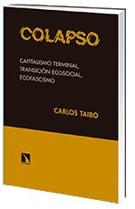 Colapso. Capitalismo terminal, transición ecosocial, ecofascismo (Los Libros de la Catarata)