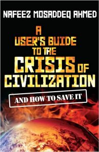 A user's guide to the crisis os civilization (Nafeez Ahmed)