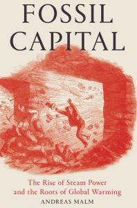 Fossil Capital The Rise of Steam Power and the Roots of Global Warming by Andreas Malm