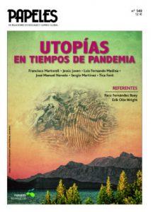 El texto de Santiago Álvarez Cantalapiedra, corresponde a la INTRODUCCIÓN del número 149 de Papeles de Relaciones Ecosociales y Cambio Global, dedicado a las utopías en tiempos de pandemia.