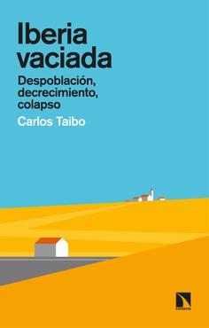 Iberia vaciada. Despoblación, decrecimiento, colapso