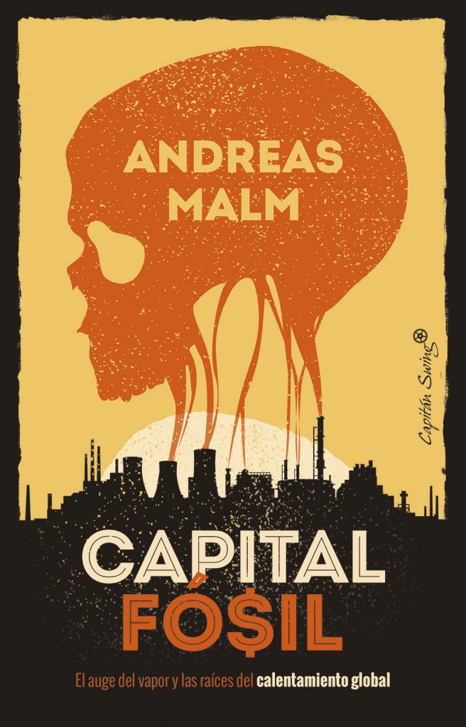 Capital fósil El auge del vapor y las raíces del calentamiento global Andreas Malm